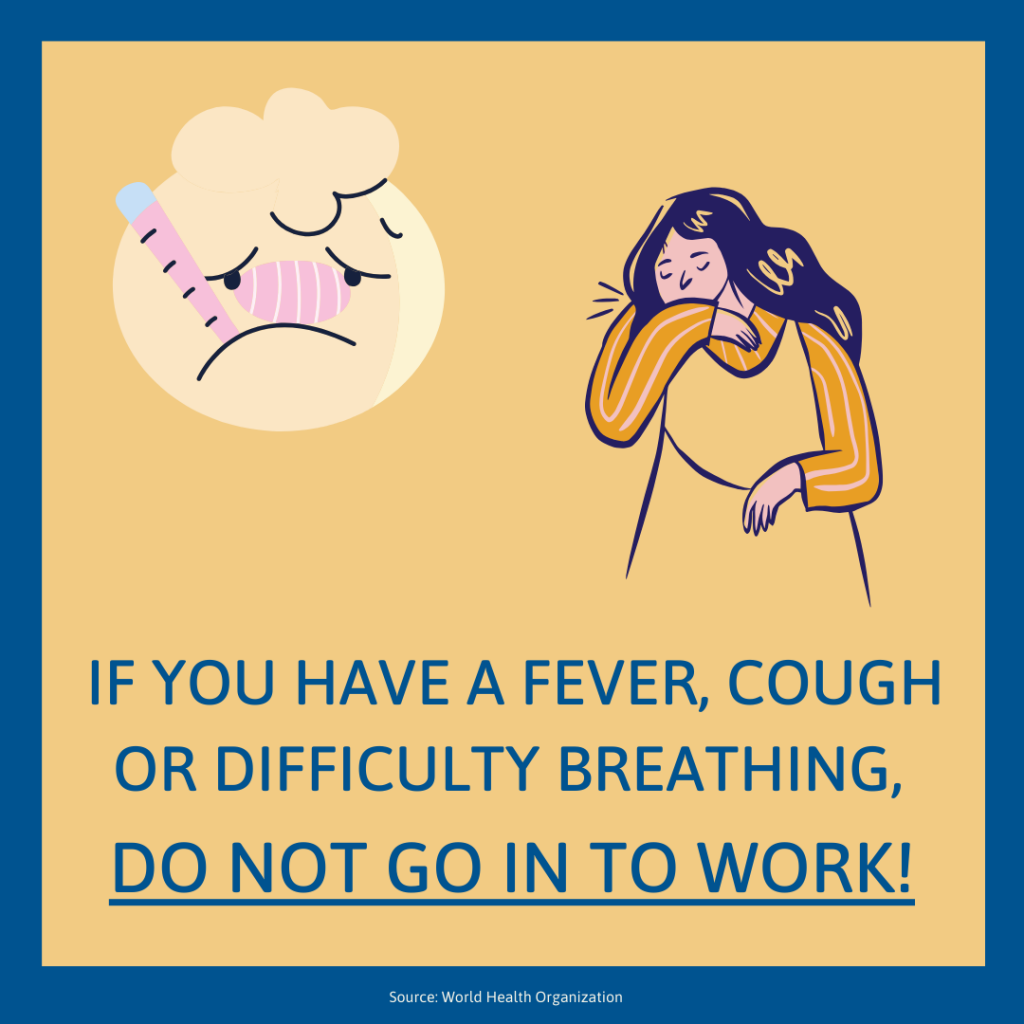 If you have a fever, cough, or difficulty breathing, do not go in to work